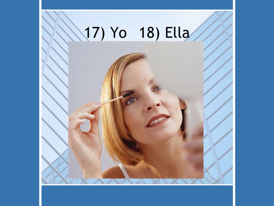 17) Yo 18) Ella