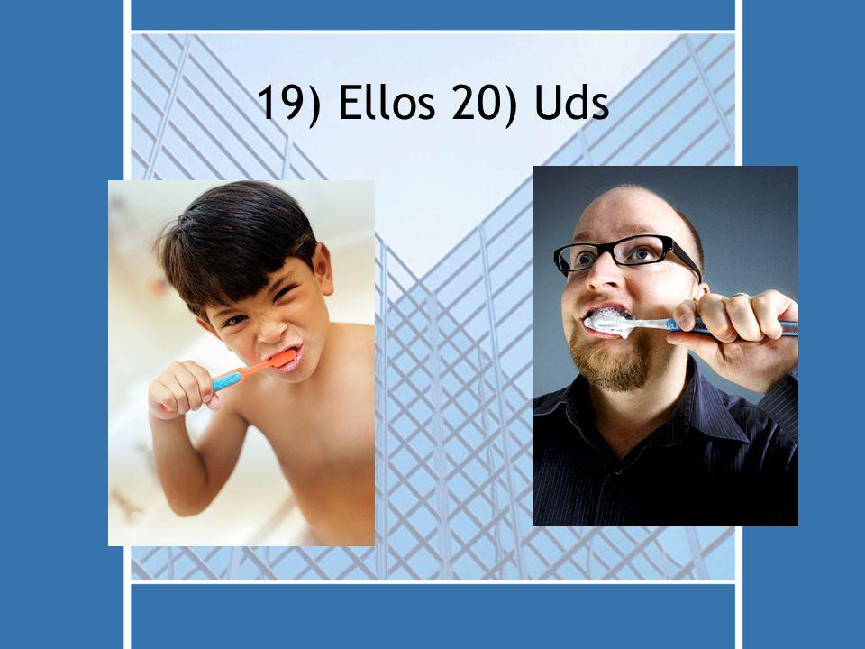 19) Ellos 20) Uds