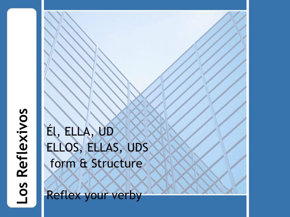 Él, ELLA, UD ELLOS, ELLAS, UDS form & Structure Reflex your verby Los Reflexivos