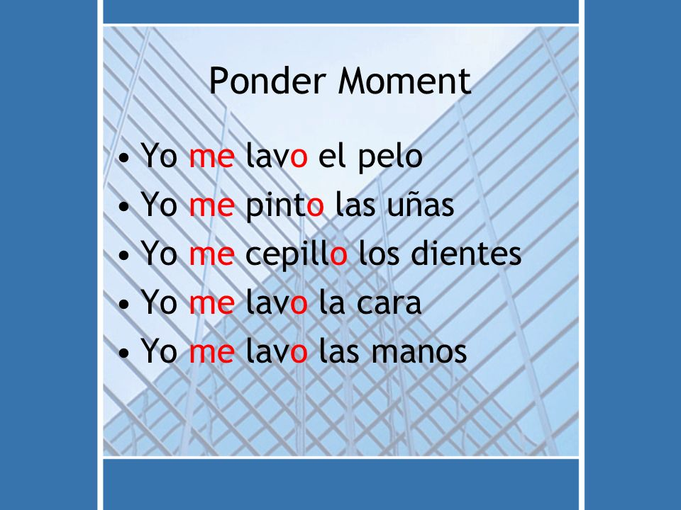 Structure: Yo Person doing action (Doer) me lavo Conjugated verb la cara Receiver