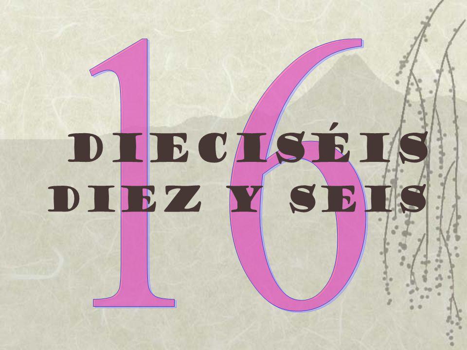 dieciséis Diez y seis