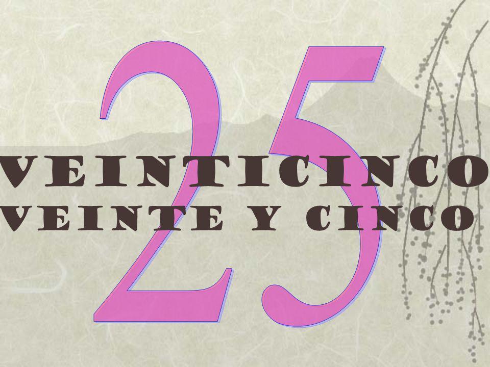 Veinticinco Veinte y cinco