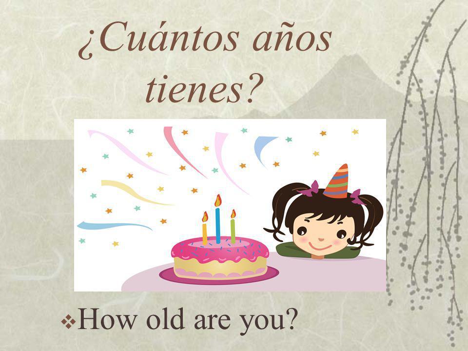 ¿Cuántos años tienes? How old are you?