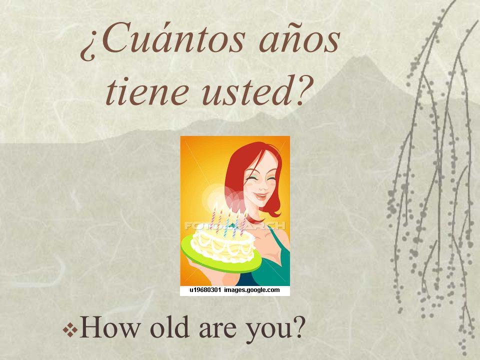 ¿Cuántos años tiene usted? How old are you?