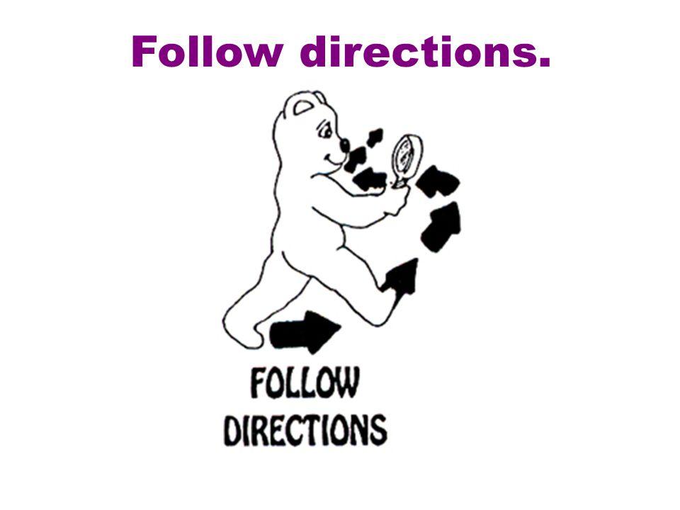 Follow directions.