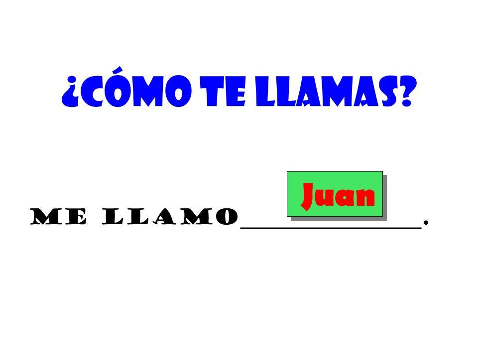 ¿Cómo te llamas? Me llamo_________________. Juan