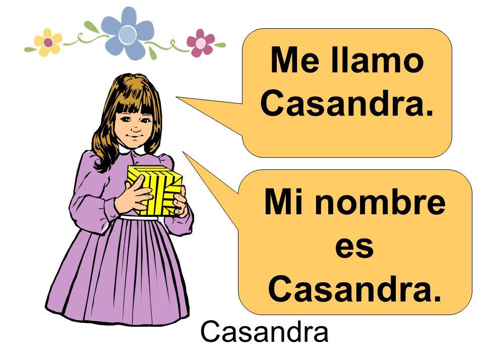 Casandra Me llamo Casandra. Mi nombre es Casandra.