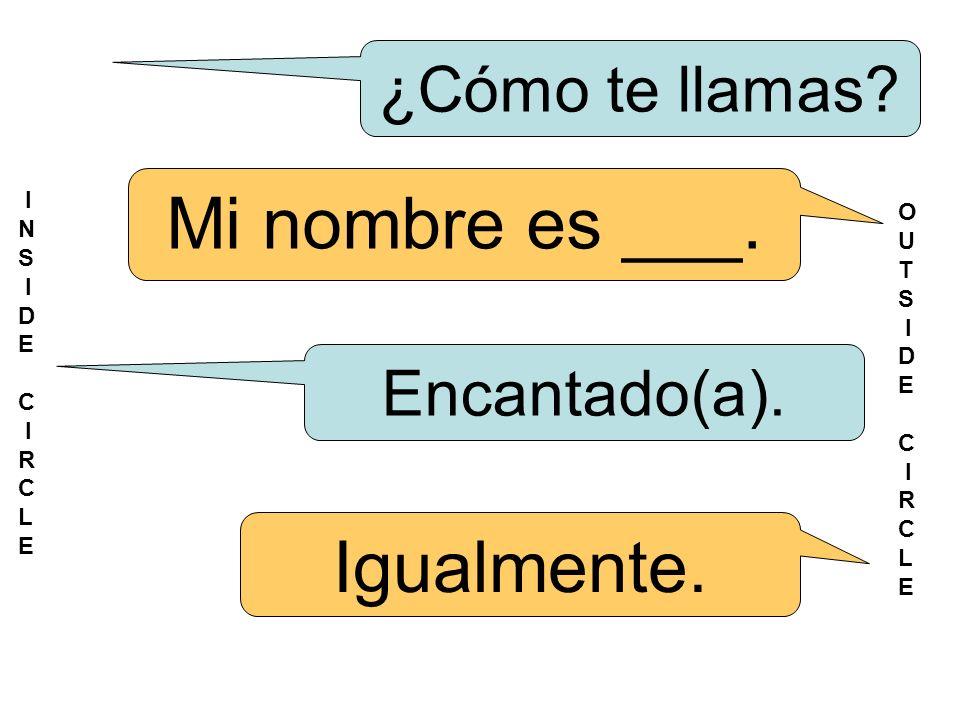 ¿Cómo te llamas. Mi nombre es ___. Encantado(a).