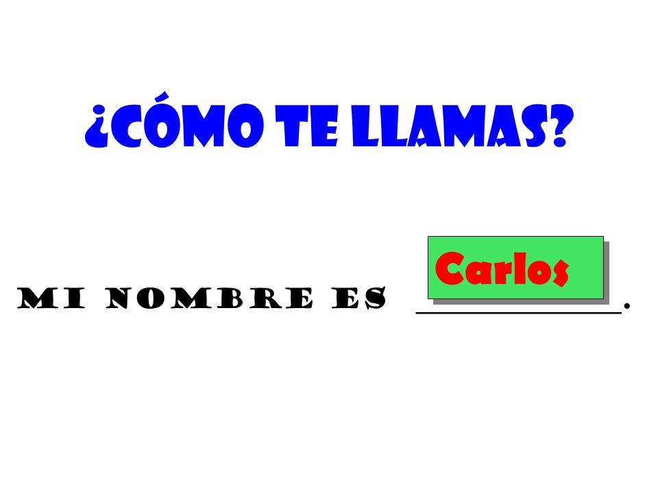 ¿Cómo te llamas? Carlos mi nombre es _______________.