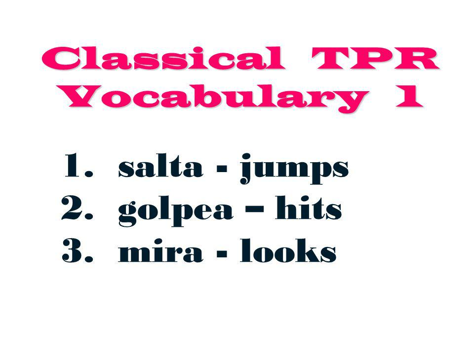Classical TPR Vocabulary 1 1. salta - jumps 2. golpea – hits 3. mira - looks