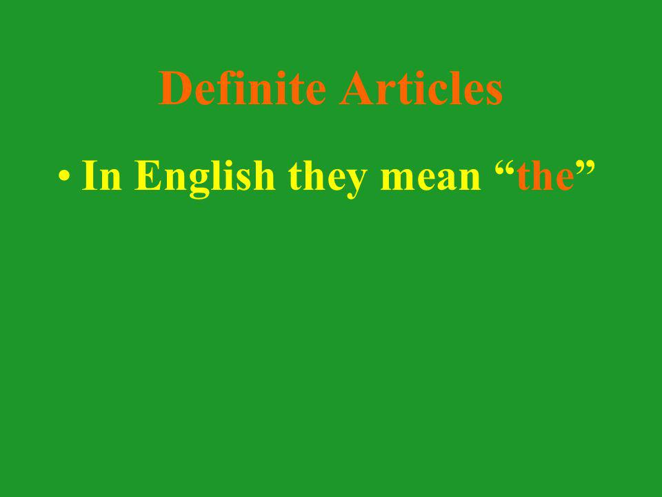 Definite Articles El and La are called definite articles.