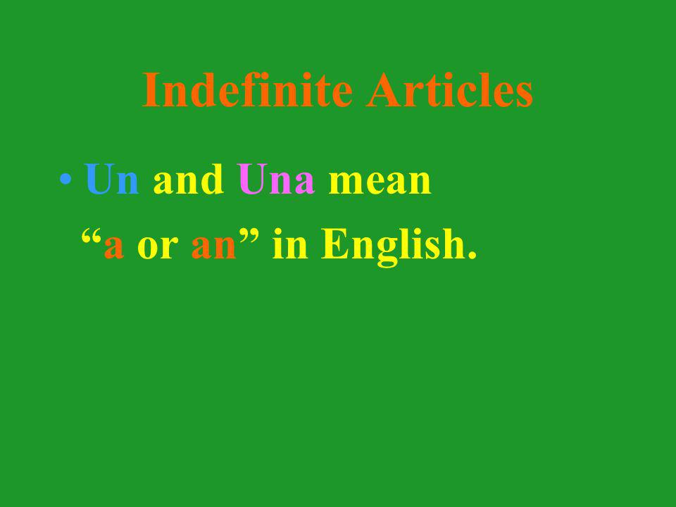 Indefinite Articles Un and Una are indefinite articles.