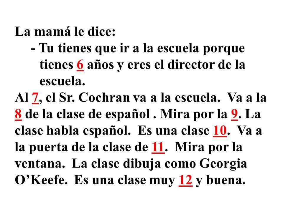 Hay una persona que es muy 1. Se llama Sr. Cochran. No va a la 2 a las siete de la mañana. A las ocho de la mañana su mamá le grita: - ¡Levántate! ¡3