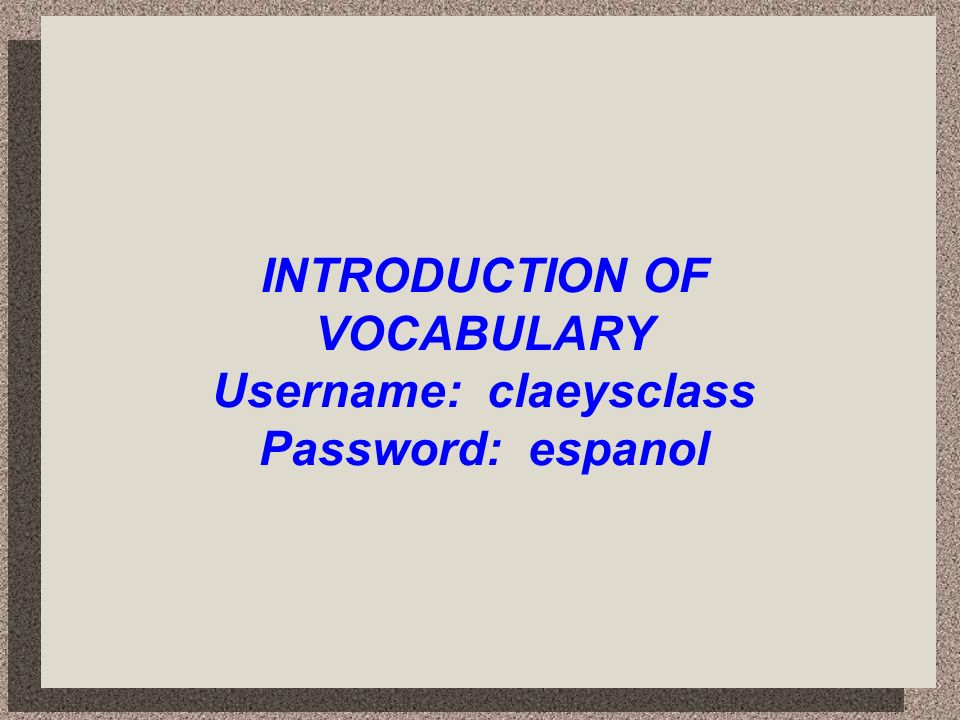 LIST OF VOCABULARY Username: claeysclass Password: espanol