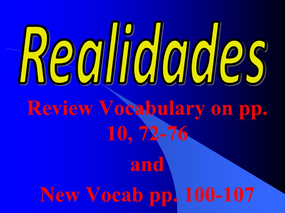 Review Vocabulary on pp. 10, 72-76 and New Vocab pp. 100-107