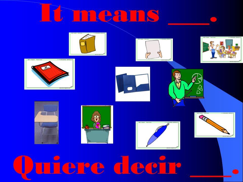 What does ___mean? libro lápiz hoja de papel pupitre cuaderno carpeta bolígrafo estudiante profesor profesora ¿Qué quiere decir ____?