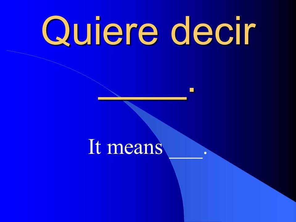 ¿Qué quiere decir ___ What does ___ mean