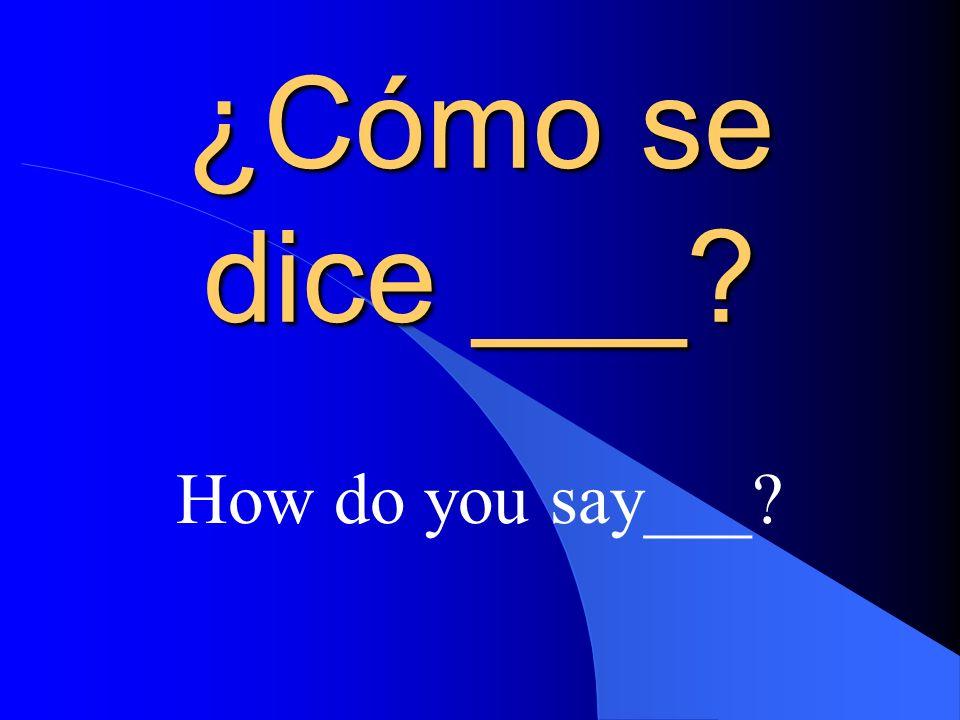 Quiere decir ____. It means ___.