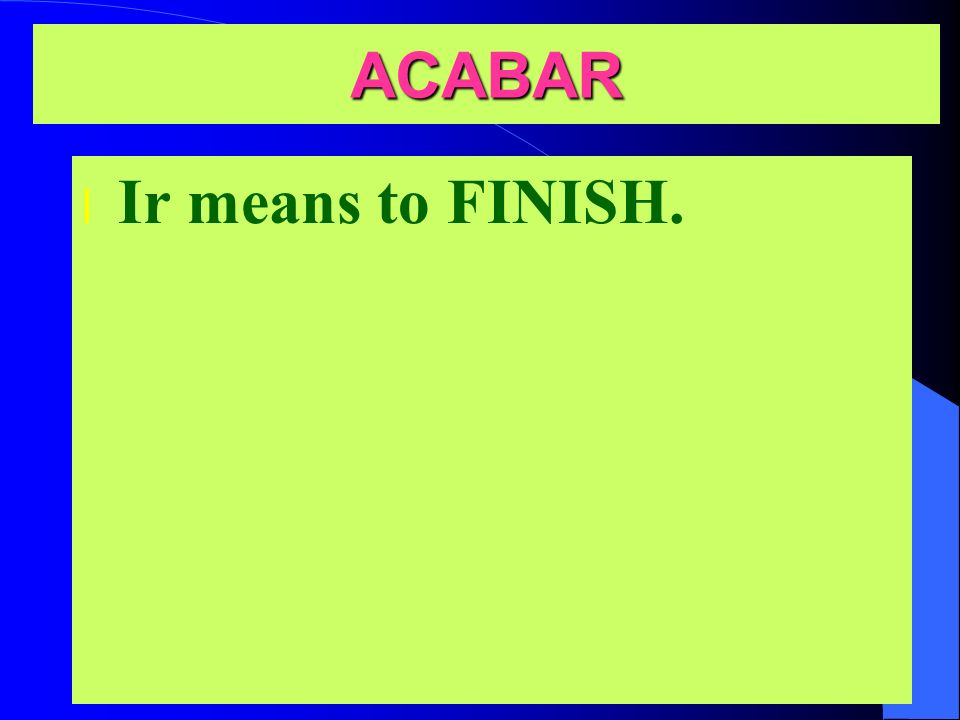 Acabar = to finish