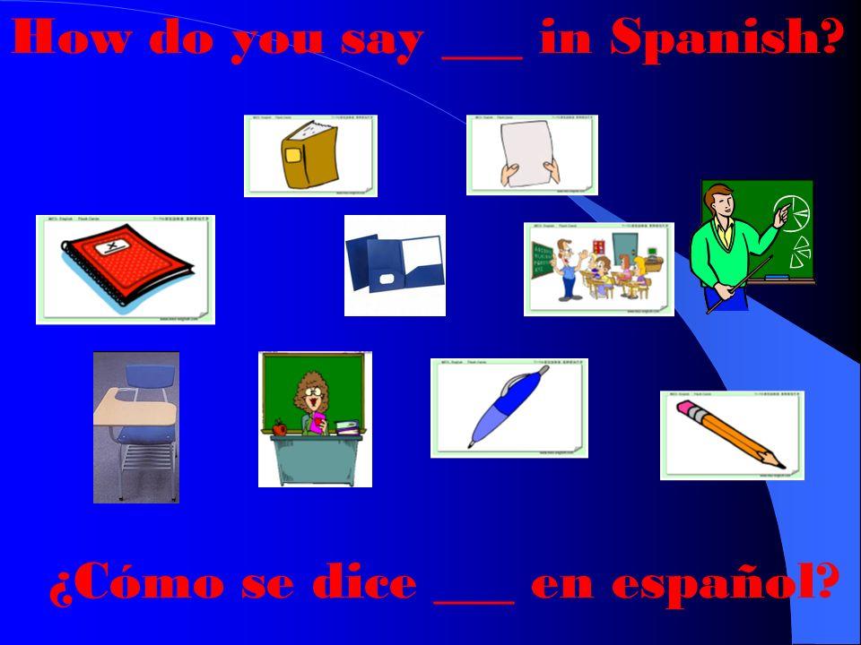 How do you say ___ in Spanish? ¿Cómo se dice ___ en español?