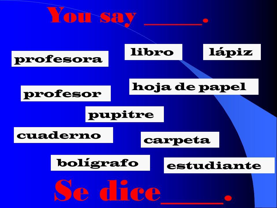¿Dónde está? Where is ___? Está. It is _____.
