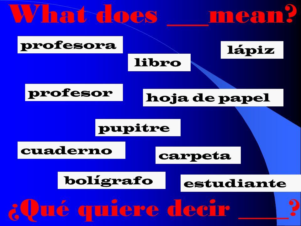 You say _____. libro lápiz hoja de papel pupitre cuaderno carpeta bolígrafo estudiante profesor profesora Se dice____.