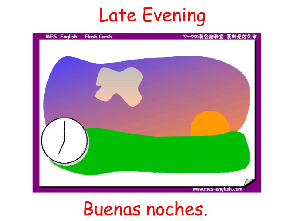 Late Evening Buenas noches.