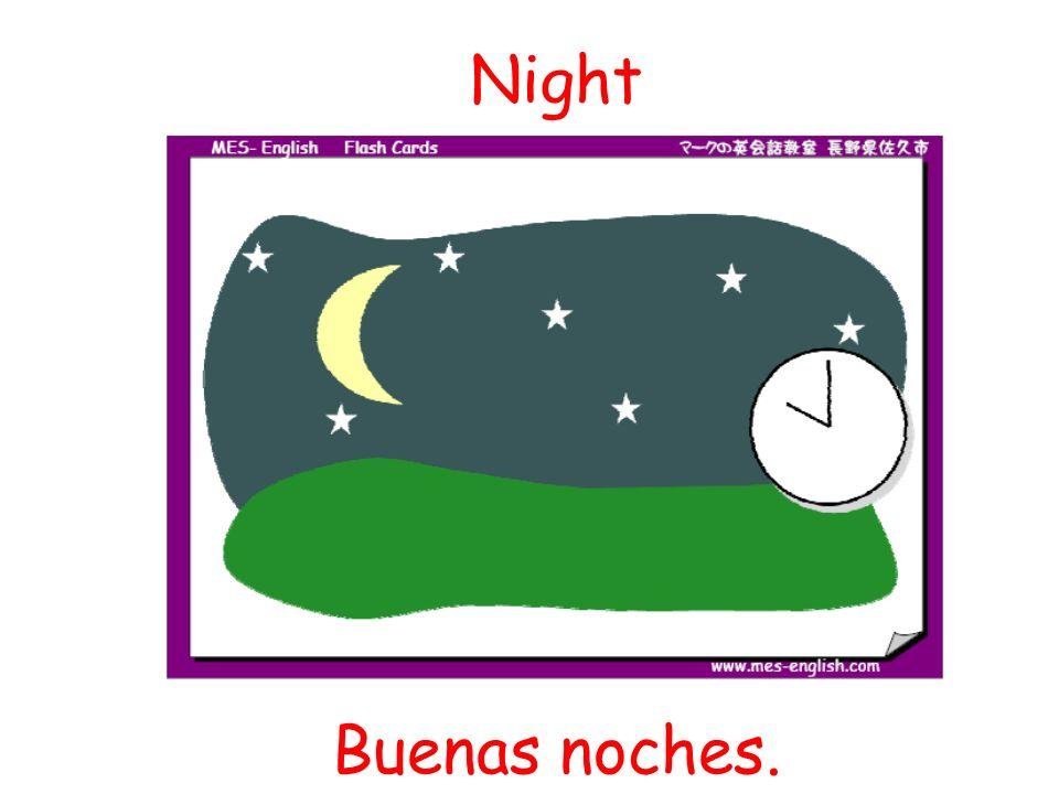 Night Buenas noches.