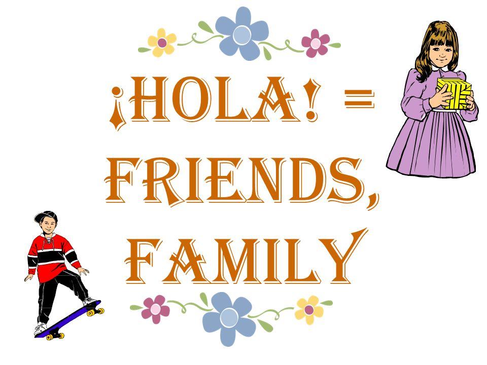 ¡hola! = Friends, Family