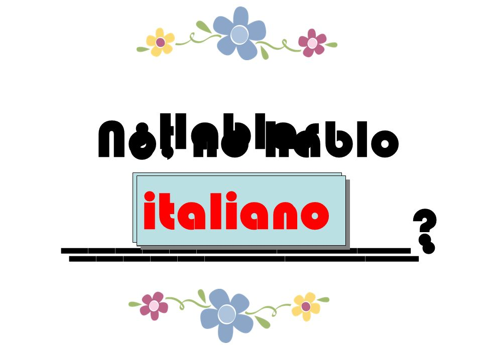 ¿Hablas _____________ italiano No, no hablo _____________. italiano