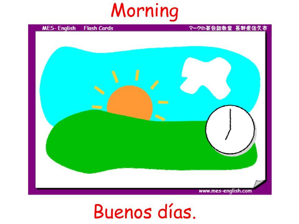 Buenos días. Morning