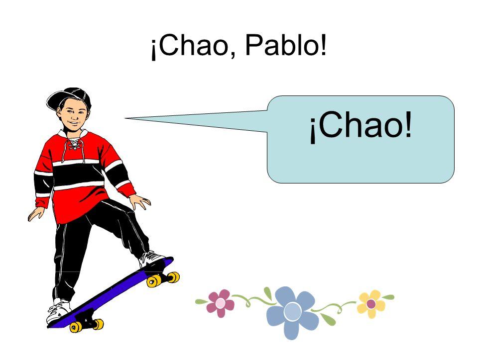 ¡Chao, Pablo! ¡Chao!