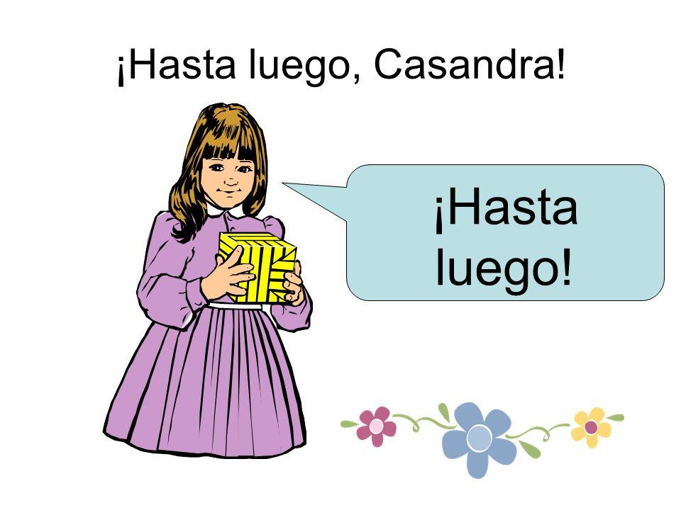 ¡Hasta luego, Casandra! ¡Hasta luego!