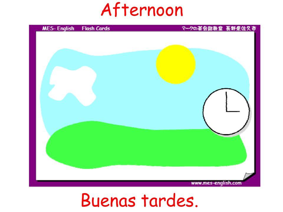 Afternoon Buenas tardes.