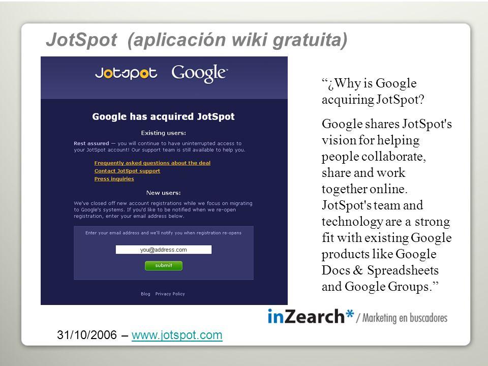 JotSpot (aplicación wiki gratuita) 31/10/2006 – www.jotspot.comwww.jotspot.com ¿Why is Google acquiring JotSpot.
