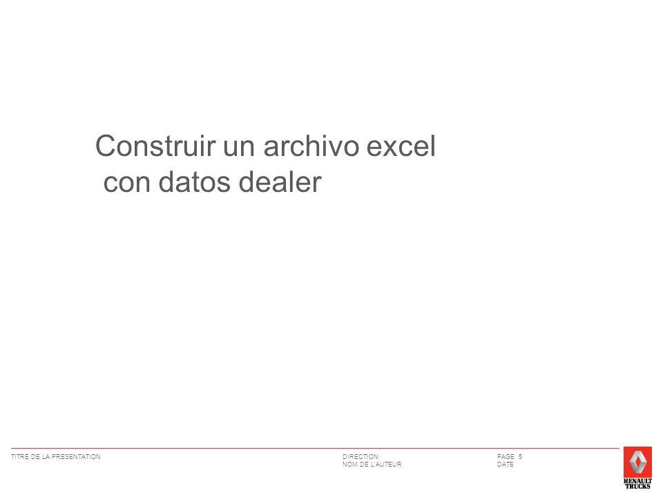 DIRECTION NOM DE LAUTEUR TITRE DE LA PRESENTATIONPAGE 5 DATE Construir un archivo excel con datos dealer