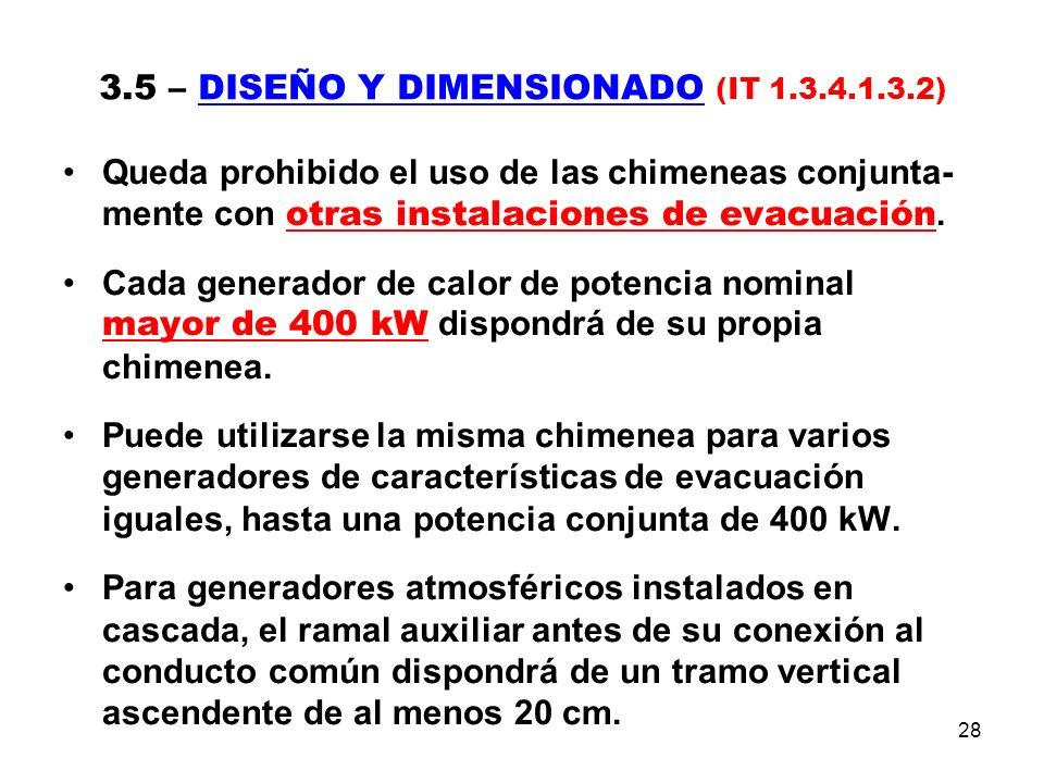 28 3.5 – DISEÑO Y DIMENSIONADO (IT 1.3.4.1.3.2) Queda prohibido el uso de las chimeneas conjunta- mente con otras instalaciones de evacuación.
