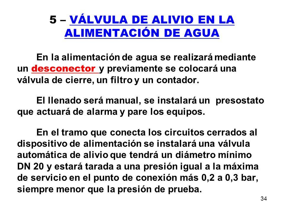 34 5 – VÁLVULA DE ALIVIO EN LA ALIMENTACIÓN DE AGUA En la alimentación de agua se realizará mediante un desconector y previamente se colocará una válvula de cierre, un filtro y un contador.