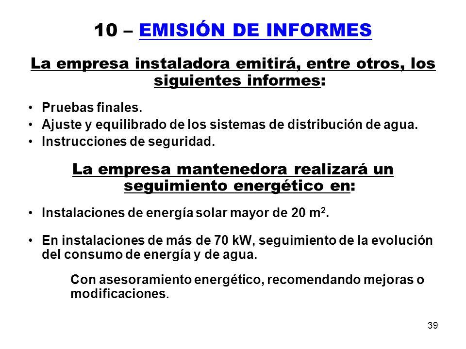 39 10 – EMISIÓN DE INFORMES La empresa instaladora emitirá, entre otros, los siguientes informes: Pruebas finales.