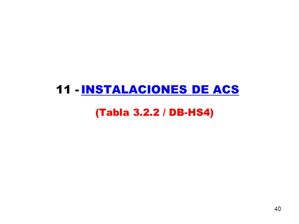 40 11 - INSTALACIONES DE ACS (Tabla 3.2.2 / DB-HS4)