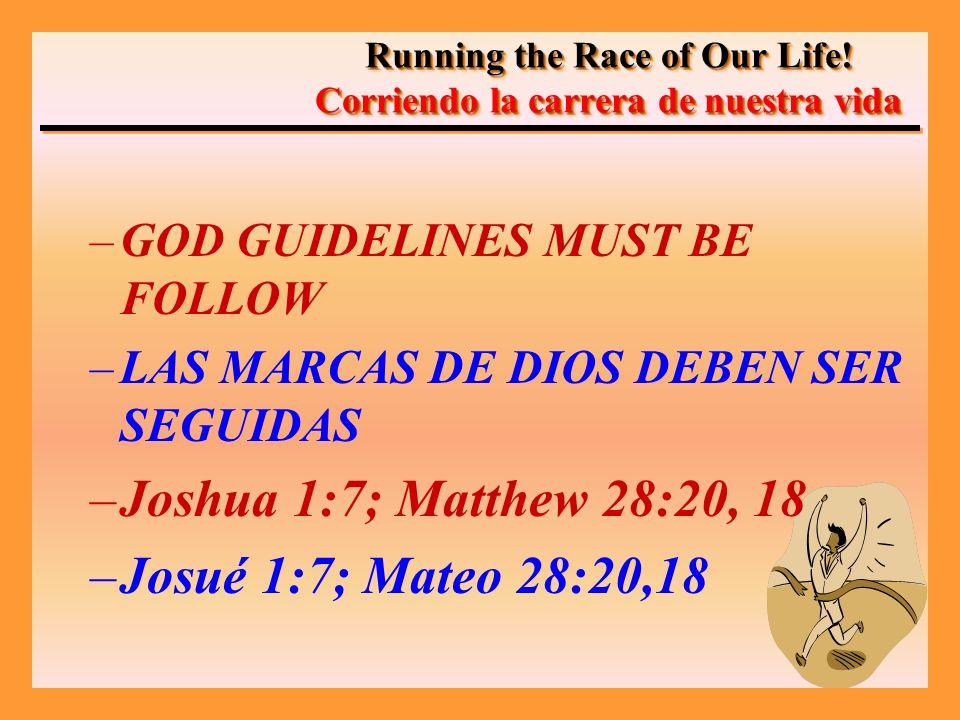 –GOD GUIDELINES MUST BE FOLLOW –LAS MARCAS DE DIOS DEBEN SER SEGUIDAS –Joshua 1:7; Matthew 28:20, 18 –Josué 1:7; Mateo 28:20,18 Running the Race of Ou