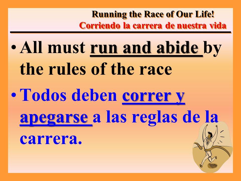 run and abideAll must run and abide by the rules of the race correr y apegarseTodos deben correr y apegarse a las reglas de la carrera.