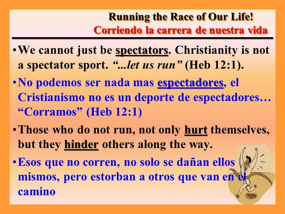 spectatorsWe cannot just be spectators. Christianity is not a spectator sport....let us run (Heb 12:1). espectadoresNo podemos ser nada mas espectador