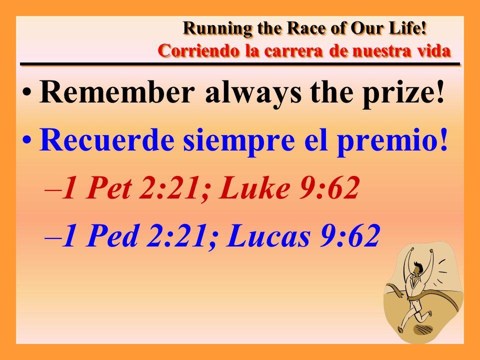 Remember always the prize. Recuerde siempre el premio.