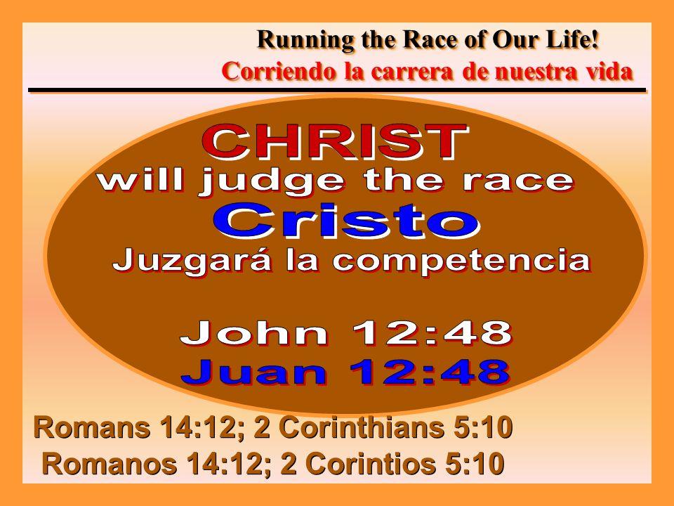 Romans 14:12; 2 Corinthians 5:10 Romanos 14:12; 2 Corintios 5:10 Romans 14:12; 2 Corinthians 5:10 Romanos 14:12; 2 Corintios 5:10 Running the Race of Our Life.