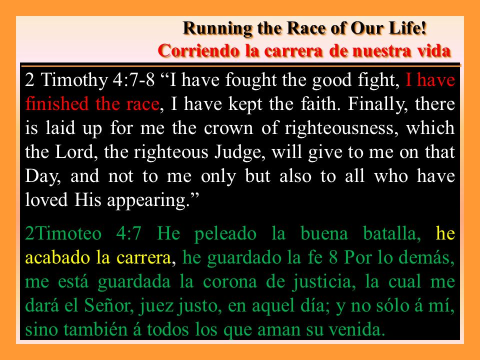 2 Timothy 4:7-8 I have fought the good fight, I have finished the race, I have kept the faith.
