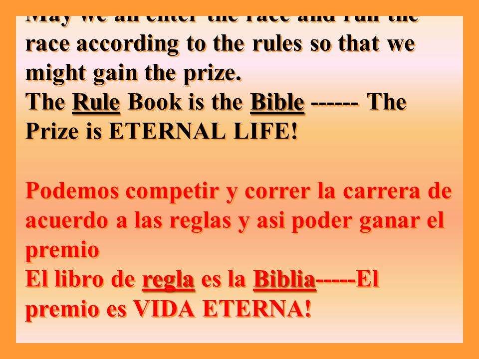 RuleBible reglaBiblia May we all enter the race and run the race according to the rules so that we might gain the prize.