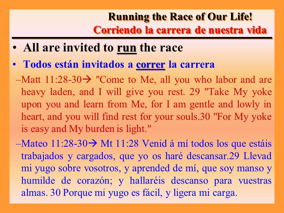runAll are invited to run the race correrTodos están invitados a correr la carrera –Matt 11:28-30 Come to Me, all you who labor and are heavy laden, and I will give you rest.