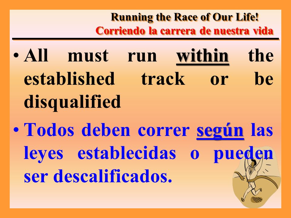 withinAll must run within the established track or be disqualified segúnTodos deben correr según las leyes establecidas o pueden ser descalificados. R