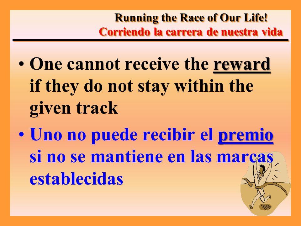 rewardOne cannot receive the reward if they do not stay within the given track premioUno no puede recibir el premio si no se mantiene en las marcas establecidas Running the Race of Our Life.